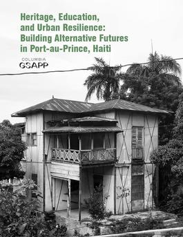 Heritage, Education, and Urban Resilience: Building Alternative Futures in Port-au-Prince, Haiti